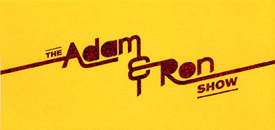 The Adam and Ron Show