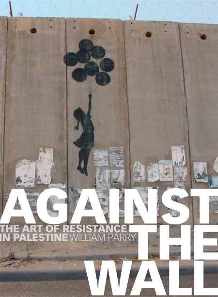 """Against the Wall: the art of resistance in Palestine"" book launch"